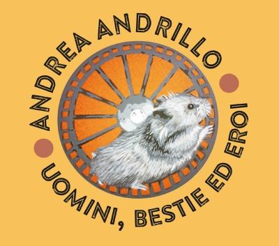 ANDREA ANDRILLO - Uomini, Bestie  Ed Eroi