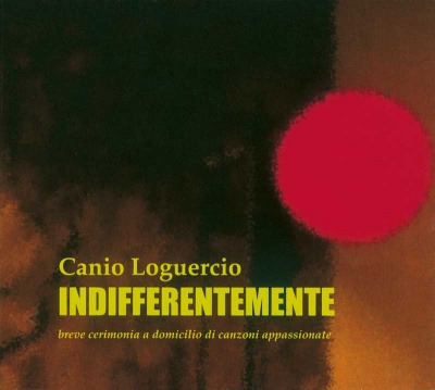CANIO LOGUERCIO - Indifferentemente