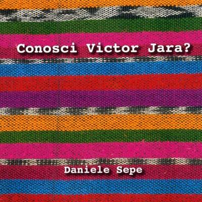DANIELE SEPE - Conosci Victor Jara?