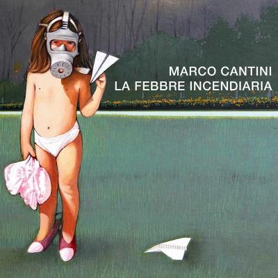 MARCO CANTINI - La Febbre Incendiaria