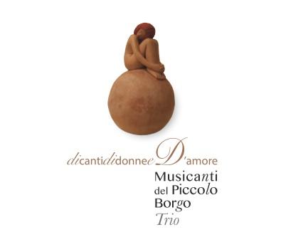 MUSICANTI DEL PICCOLO BORGO TRIO - dicantididonne e D'amore