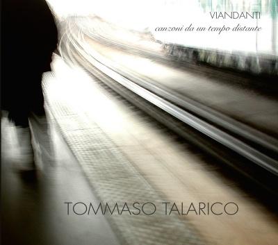 """TOMMASO TALARICO - Viandanti """"Canzoni Da Un Tempo Distante"""""""